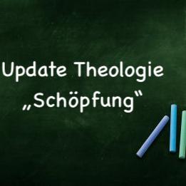 Update Theologie: Schöpfung
